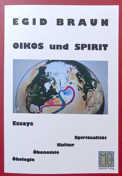 Egid Braun - Oikos und Spirit - 10 Essays zur ökologisch-sozialen-spirituellen Transformation